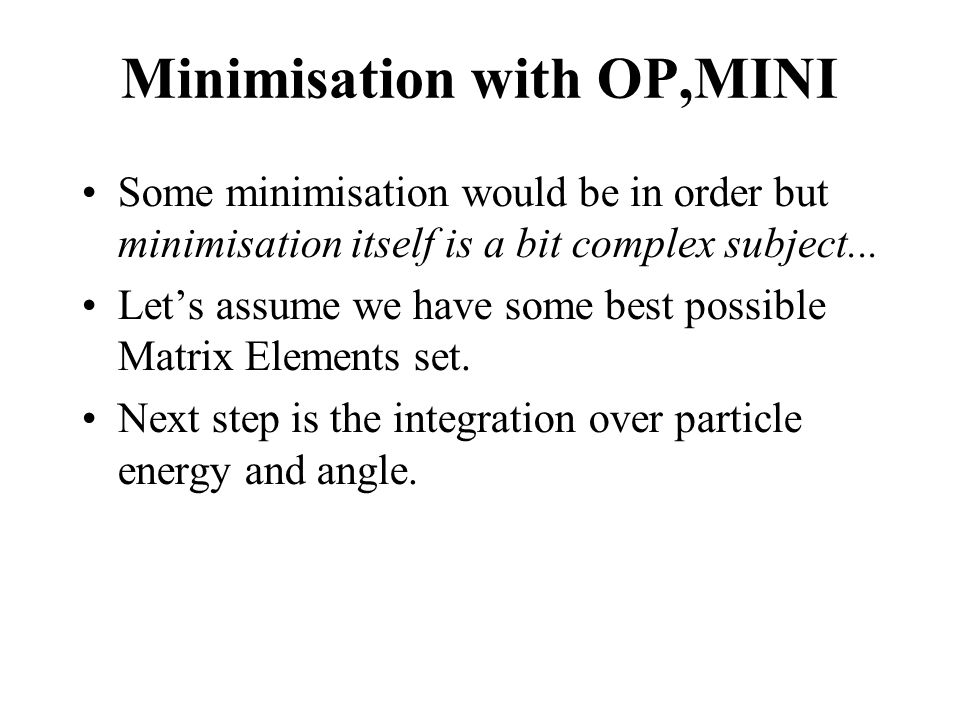 Minimisation with OP,MINI Some minimisation would be in order but minimisation itself is a bit complex subject...
