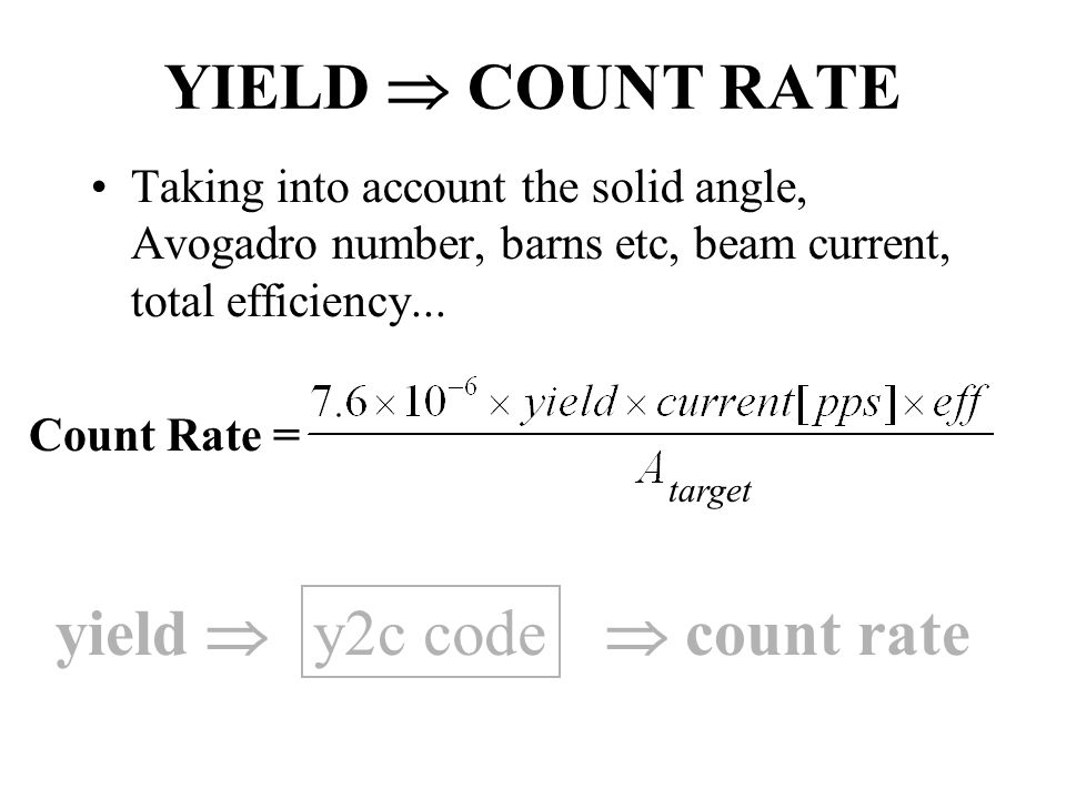 YIELD  COUNT RATE Taking into account the solid angle, Avogadro number, barns etc, beam current, total efficiency...