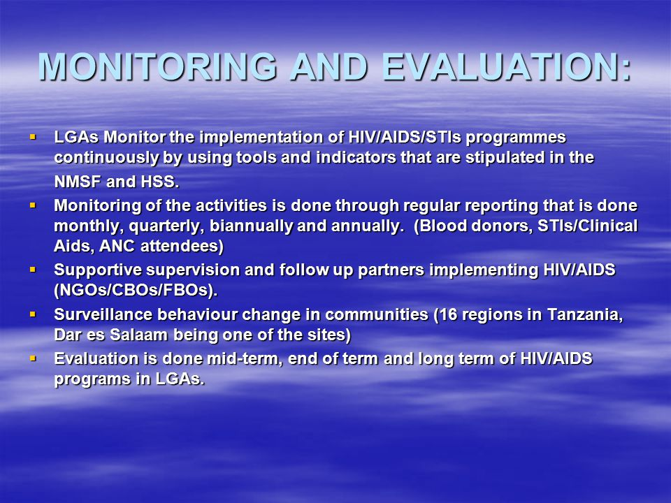 MONITORING AND EVALUATION:  LGAs Monitor the implementation of HIV/AIDS/STIs programmes continuously by using tools and indicators that are stipulate