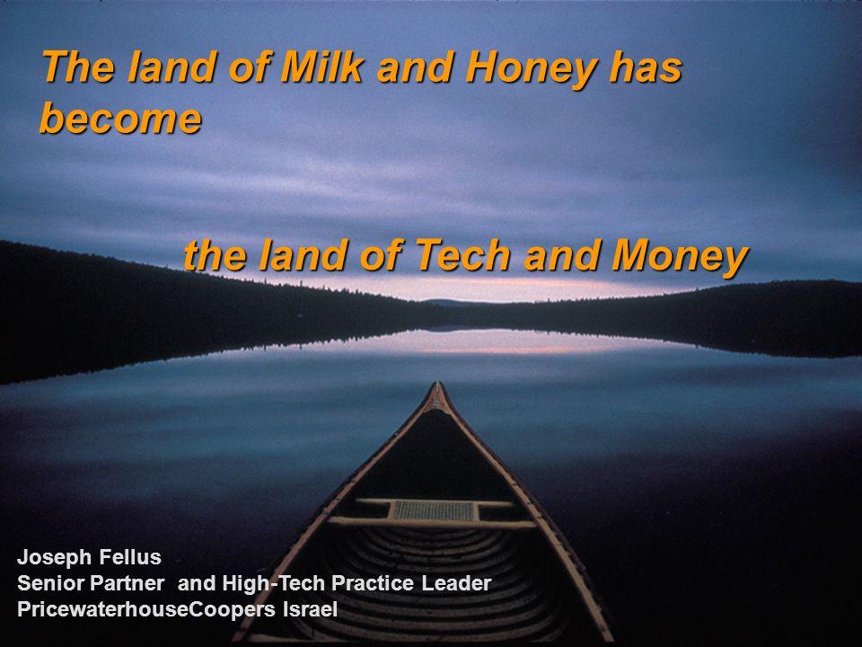 Kesselman & Kesselman The land of Milk and Honey has become the land of Tech and Money Joseph Fellus Senior Partner and High-Tech Practice Leader PricewaterhouseCoopers Israel