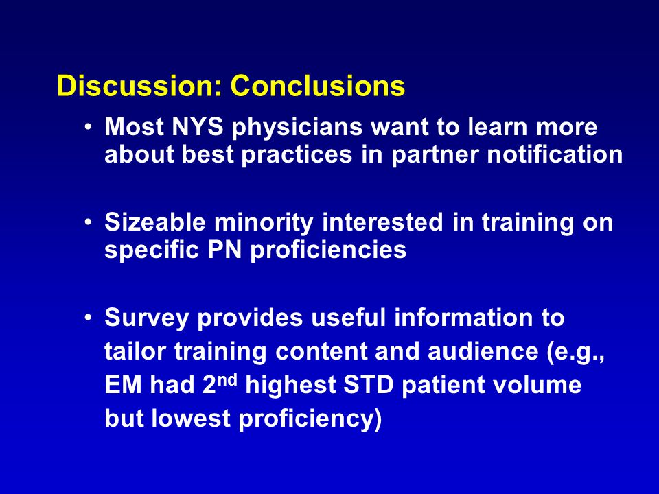 Discussion: Conclusions Most NYS physicians want to learn more about best practices in partner notification Sizeable minority interested in training o