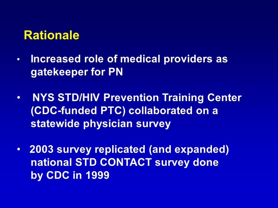 Rationale Increased role of medical providers as gatekeeper for PN NYS STD/HIV Prevention Training Center (CDC-funded PTC) collaborated on a statewide