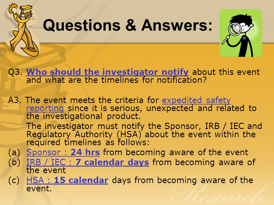 Q3. Who should the investigator notify about this event and what are the timelines for notification? A3. The event meets the criteria for expedited sa