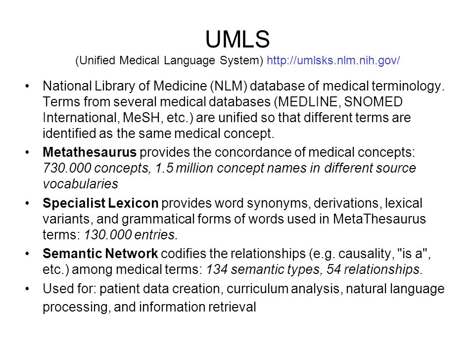 UMLS (Unified Medical Language System) http://umlsks.nlm.nih.gov/ National Library of Medicine (NLM) database of medical terminology.