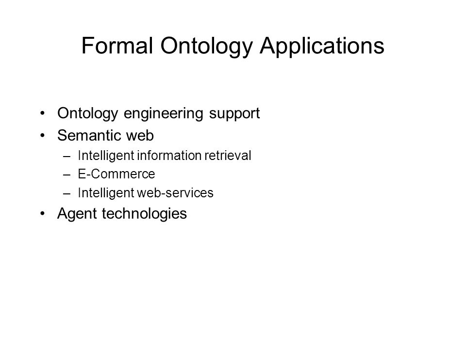 Ontology engineering support Semantic web –Intelligent information retrieval –E-Commerce –Intelligent web-services Agent technologies
