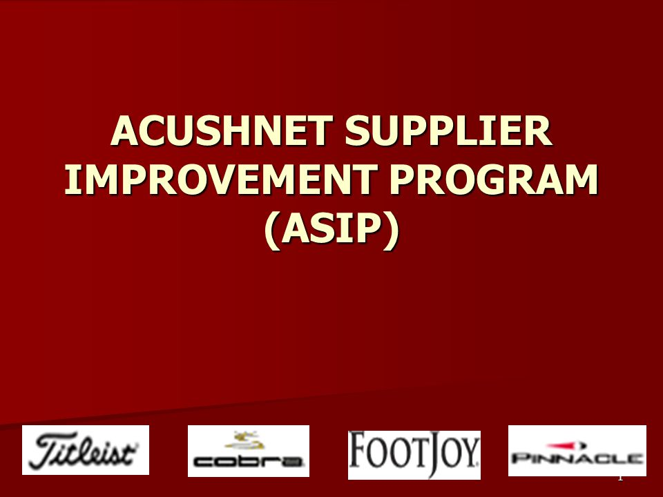 1 ACUSHNET SUPPLIER IMPROVEMENT PROGRAM (ASIP)