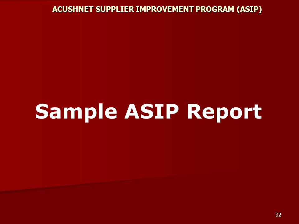 32 ACUSHNET SUPPLIER IMPROVEMENT PROGRAM (ASIP) Sample ASIP Report
