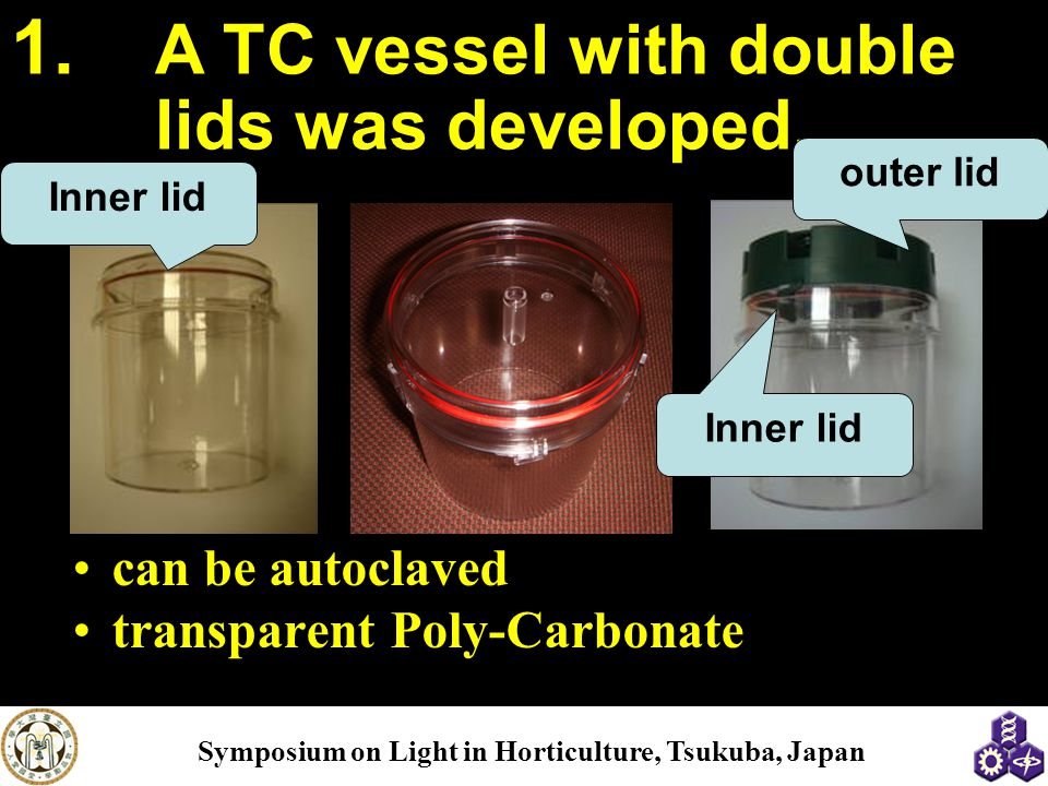 Symposium on Light in Horticulture, Tsukuba, Japan can be autoclaved transparent Poly-Carbonate 1.