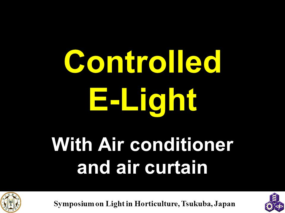 Symposium on Light in Horticulture, Tsukuba, Japan Controlled E-Light With Air conditioner and air curtain