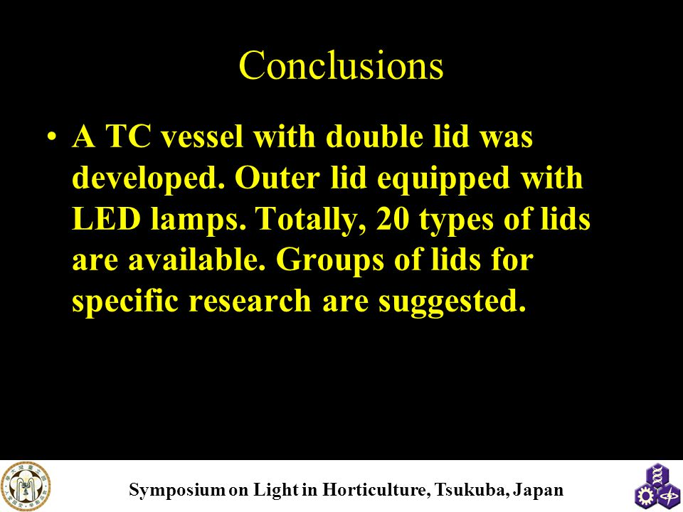 Symposium on Light in Horticulture, Tsukuba, Japan Conclusions A TC vessel with double lid was developed.