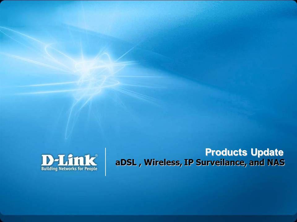 aDSL, Wireless, IP Surveilance, and NAS aDSL, Wireless, IP Surveilance, and NAS Products Update