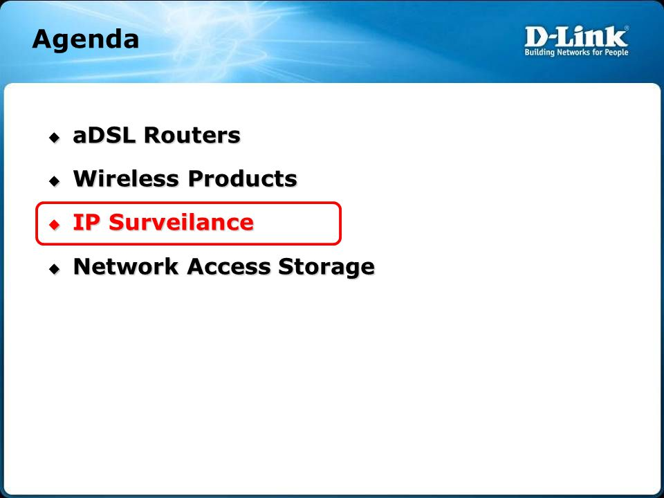  aDSL Routers  Wireless Products  IP Surveilance  Network Access Storage Agenda