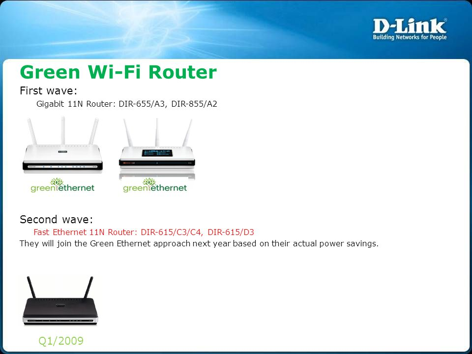 First wave: Gigabit 11N Router: DIR-655/A3, DIR-855/A2 Second wave: Fast Ethernet 11N Router: DIR-615/C3/C4, DIR-615/D3 They will join the Green Ether
