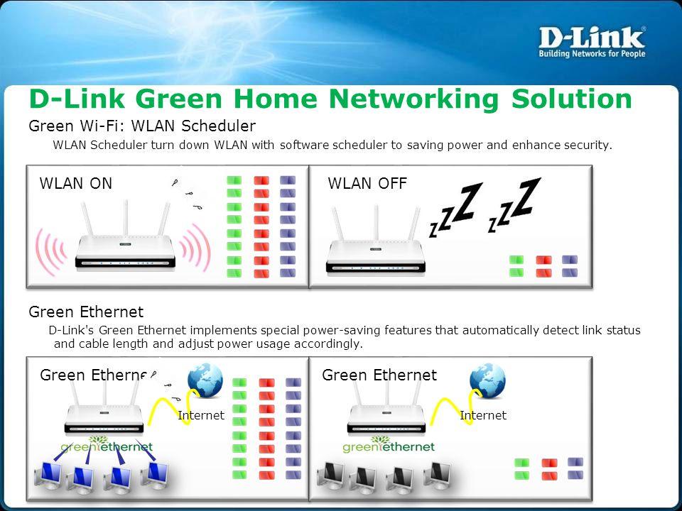 Green Wi-Fi: WLAN Scheduler WLAN Scheduler turn down WLAN with software scheduler to saving power and enhance security. Green Ethernet D-Link's Green