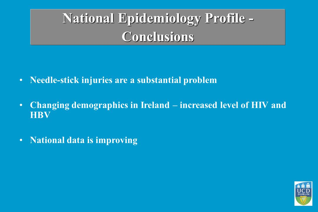 Needle-stick injuries are a substantial problem Changing demographics in Ireland – increased level of HIV and HBV National data is improving National Epidemiology Profile - Conclusions