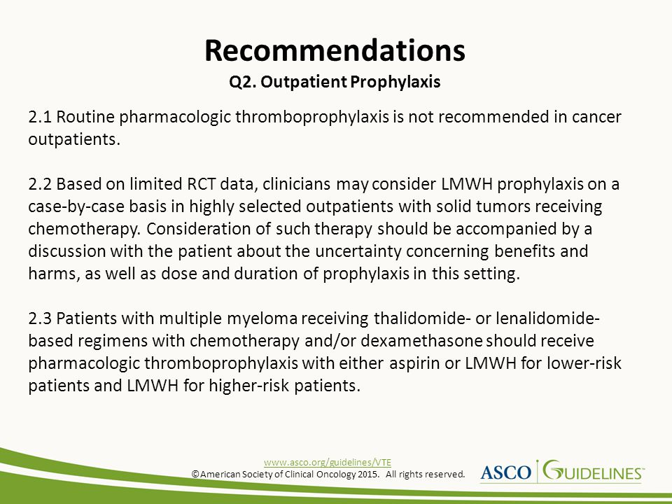 3.1 All patients with malignant disease undergoing major surgical intervention should be considered for pharmacologic thromboprophylaxis with either UFH or LMWH unless contraindicated because of active bleeding or a high bleeding risk.
