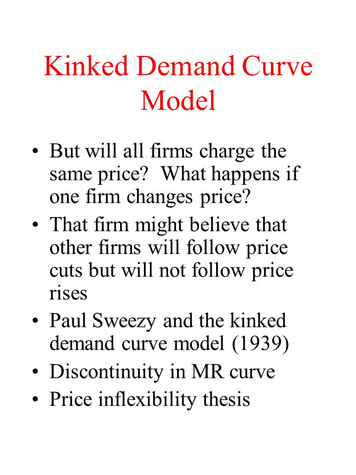 Kinked Demand Curve Model But will all firms charge the same price.