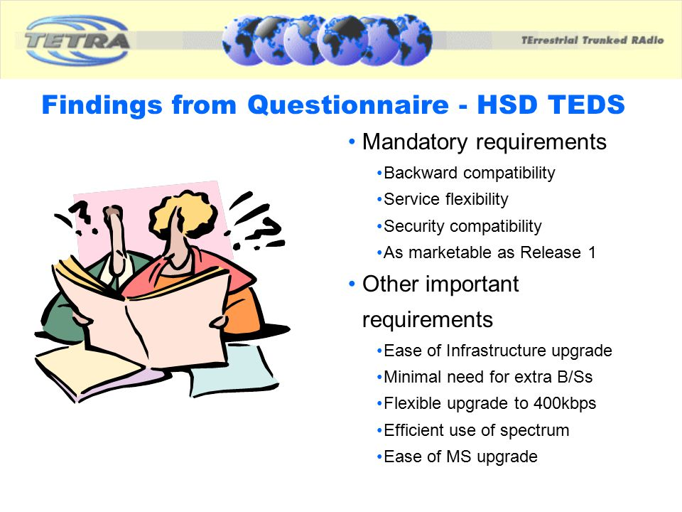 Findings from Questionnaire - HSD TEDS Mandatory requirements Backward compatibility Service flexibility Security compatibility As marketable as Relea