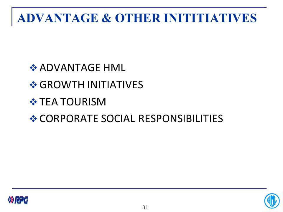 ADVANTAGE & OTHER INITITIATIVES  ADVANTAGE HML  GROWTH INITIATIVES  TEA TOURISM  CORPORATE SOCIAL RESPONSIBILITIES 31