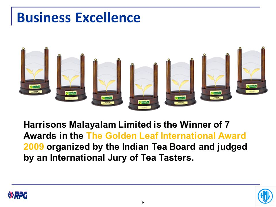 Business Excellence 8 Harrisons Malayalam Limited is the Winner of 7 Awards in the The Golden Leaf International Award 2009 organized by the Indian Te