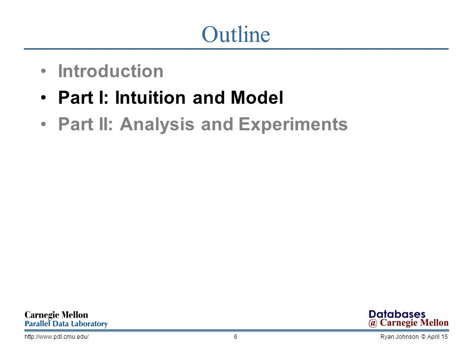 Ryan Johnson © April 15http://  Outline Introduction Part I: Intuition and Model Part II: Analysis and Experiments