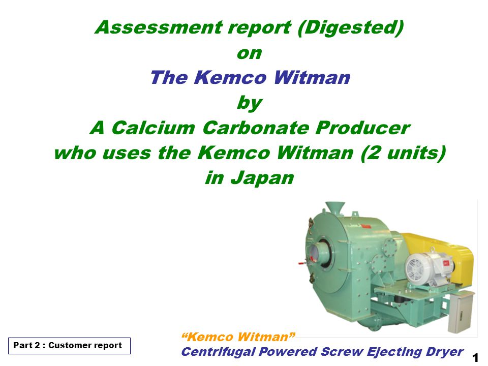 """Assessment report (Digested) on The Kemco Witman by A Calcium Carbonate Producer who uses the Kemco Witman (2 units) in Japan """"Kemco Witman"""" Centrifug"""