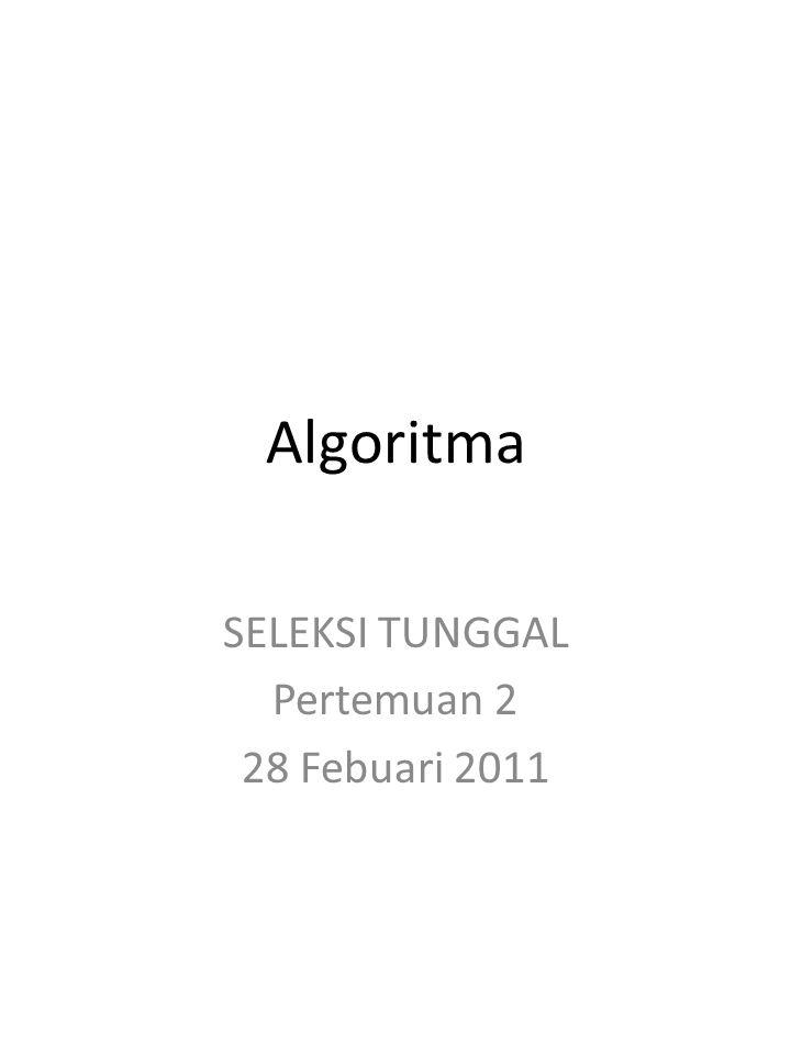 Algoritma SELEKSI TUNGGAL Pertemuan 2 28 Febuari 2011