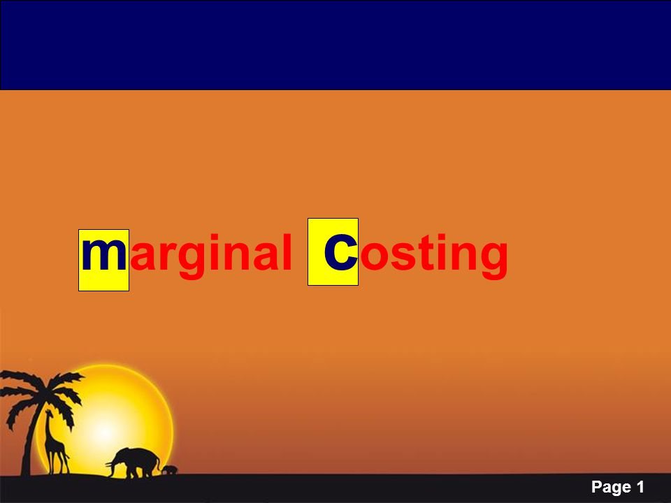 Page 12 Marginal Costing ---Characteristics Fixed & Variable Costs MC Costs as Products Costs Fixed Costs as Period Costs Inventory Valuation Contribution Pricing Marginal Costing & Profit