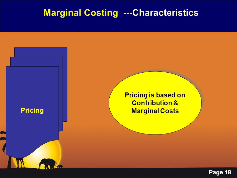 Page 18 Marginal Costing ---Characteristics Pricing Pricing is based on Contribution & Marginal Costs Pricing is based on Contribution & Marginal Cost