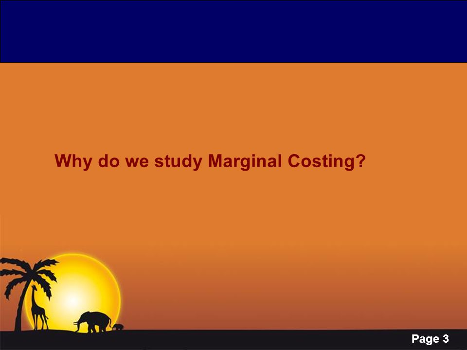 Page 14 Marginal Costing ---Characteristics Marginal Costs as Products Costs Only Variable costs are charged to products Only Variable costs are charged to products