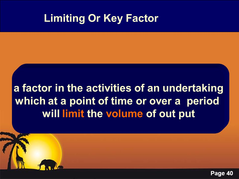 Page 40 Limiting Or Key Factor a factor in the activities of an undertaking which at a point of time or over a period will limit the volume of out put