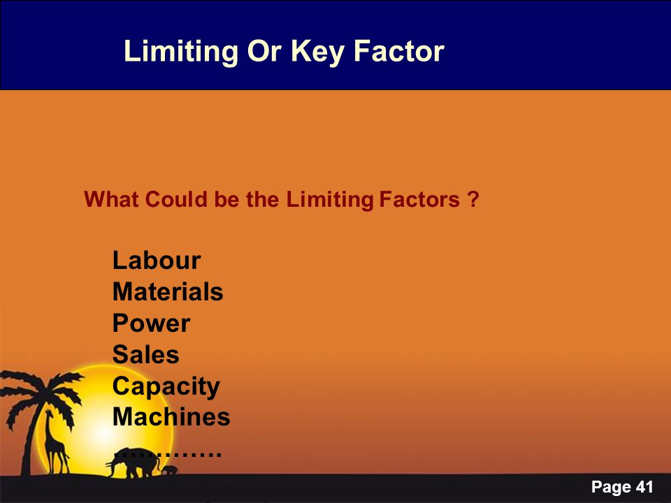 Page 41 Limiting Or Key Factor What Could be the Limiting Factors ? Labour Materials Power Sales Capacity Machines ………….