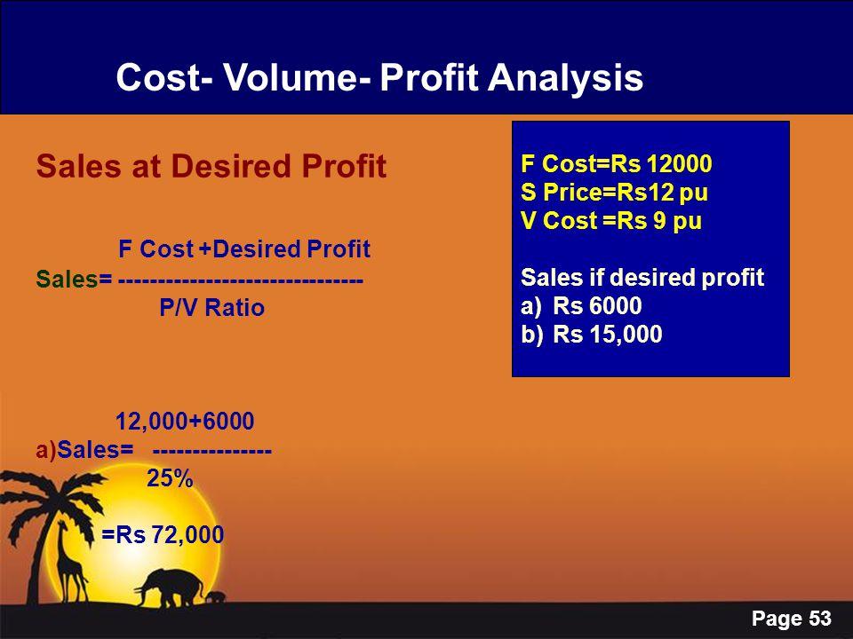 Page 53 Cost- Volume- Profit Analysis Sales at Desired Profit F Cost +Desired Profit Sales= ------------------------------- P/V Ratio 12,000+6000 a)Sa