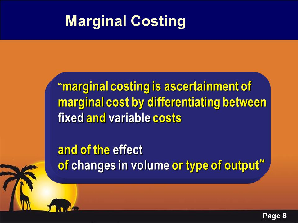 """Page 8 Marginal Costing marginal costing is ascertainment of """" marginal costing is ascertainment of marginal cost by differentiating between fixed and"""