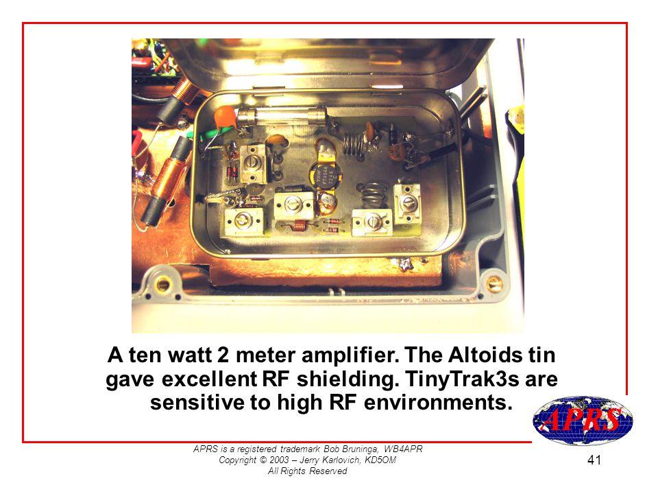 APRS is a registered trademark Bob Bruninga, WB4APR Copyright © 2003 – Jerry Karlovich, KD5OM All Rights Reserved 41 A ten watt 2 meter amplifier.