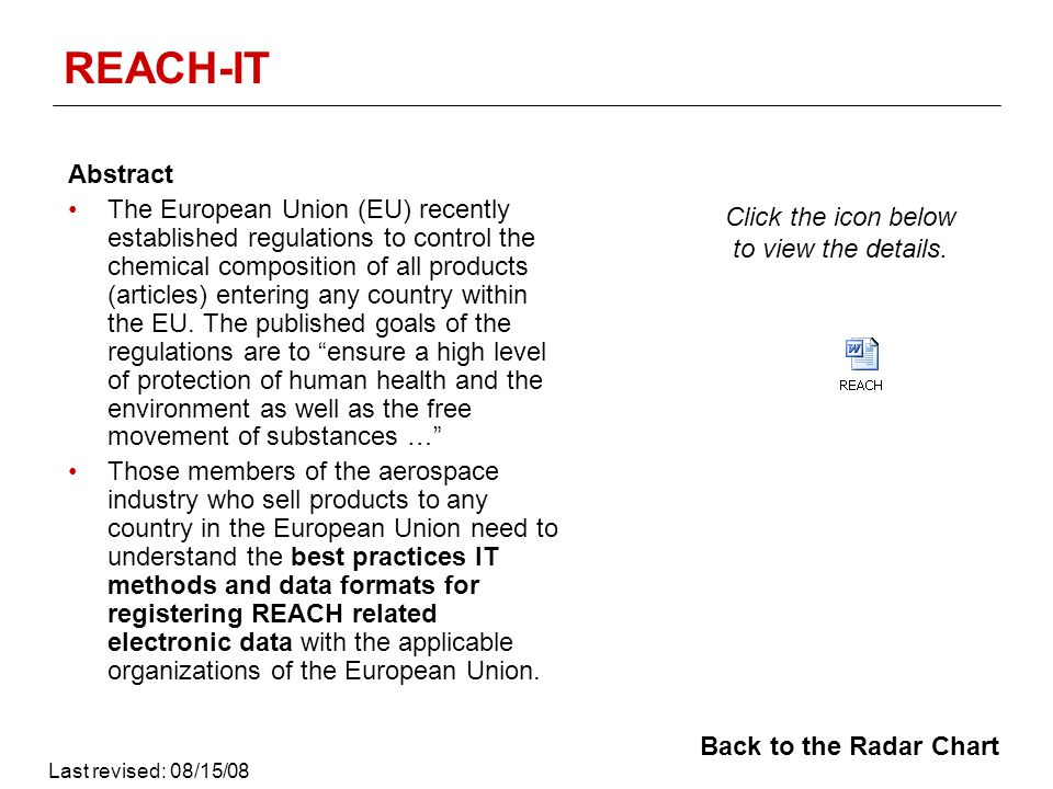 REACH-IT Abstract The European Union (EU) recently established regulations to control the chemical composition of all products (articles) entering any country within the EU.