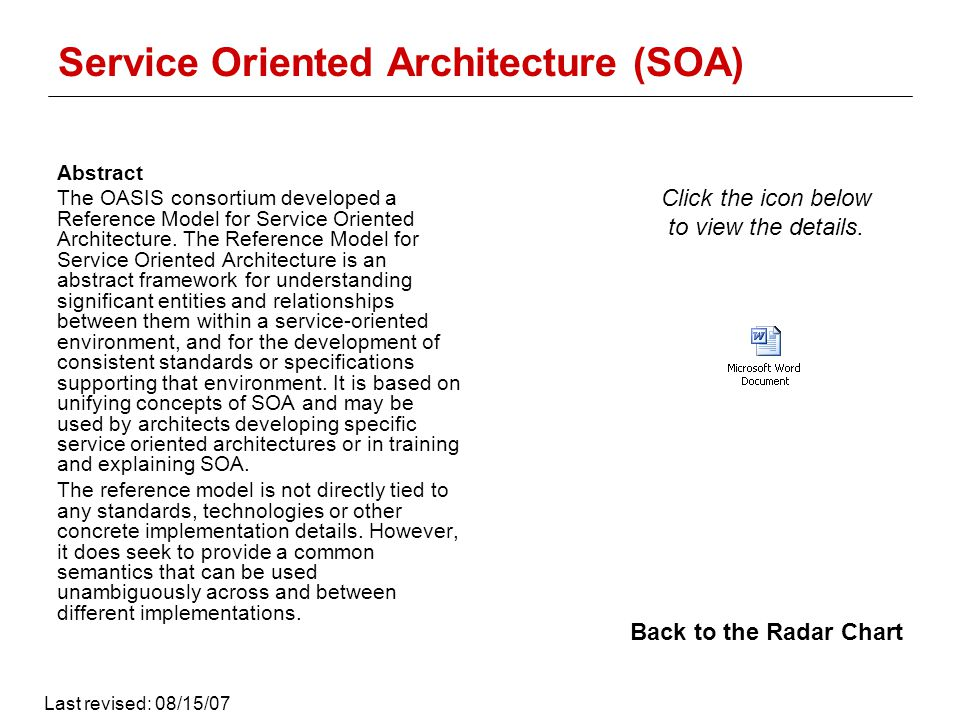 Service Oriented Architecture (SOA) Abstract The OASIS consortium developed a Reference Model for Service Oriented Architecture.