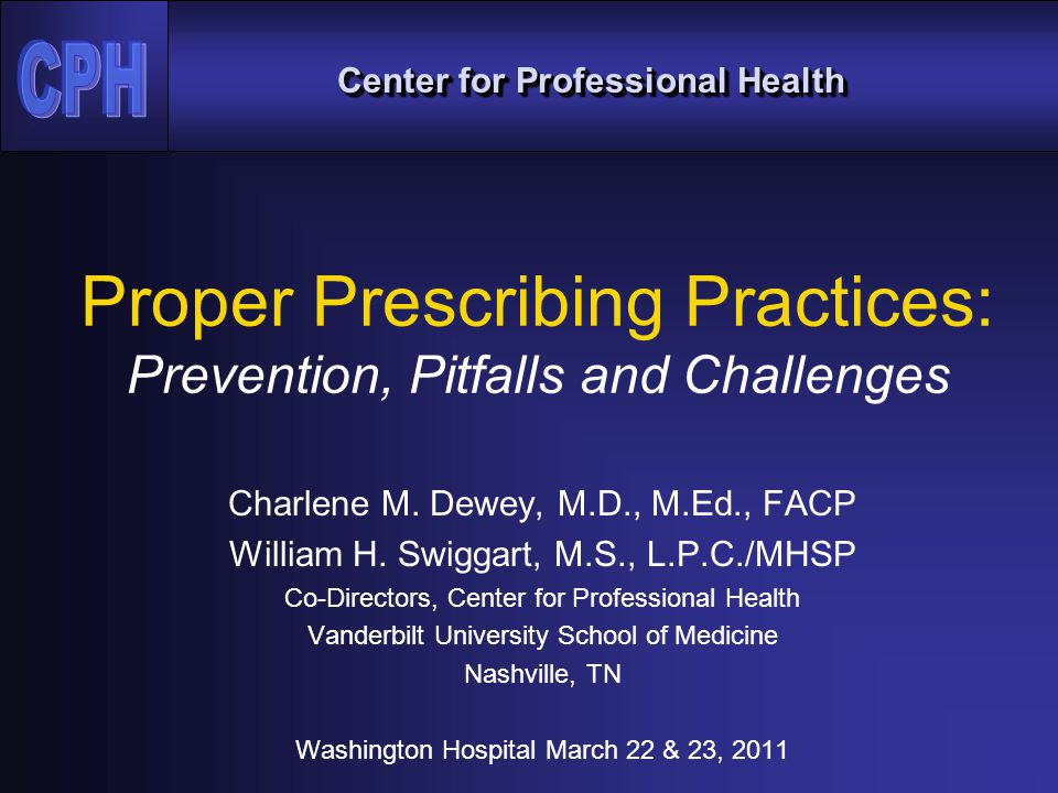 Center for Professional Health Proper Prescribing Practices: Prevention, Pitfalls and Challenges Charlene M.