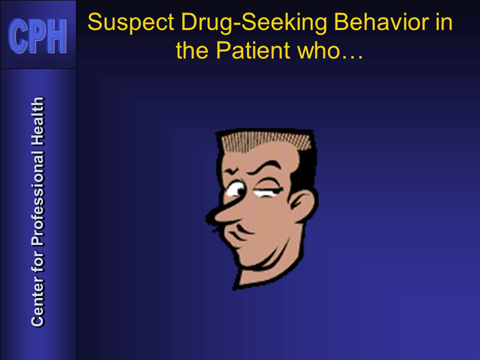 Center for Professional Health Suspect Drug-Seeking Behavior in the Patient who…
