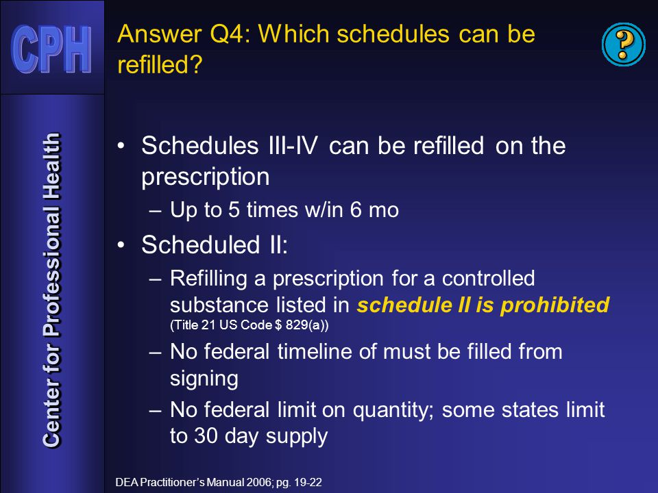 Center for Professional Health Answer Q4: Which schedules can be refilled.
