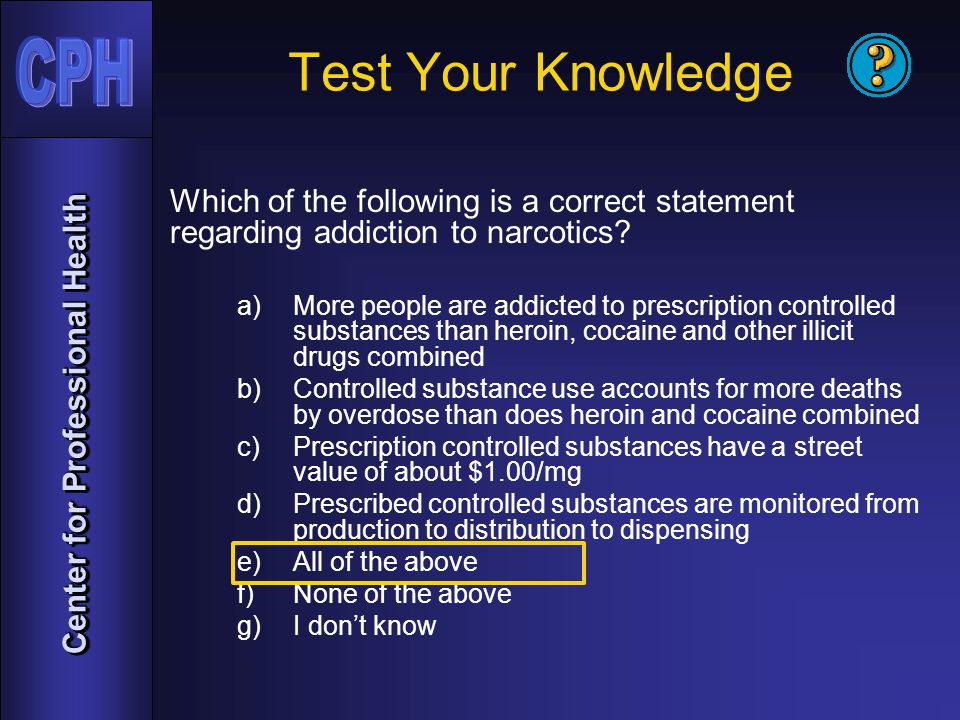 Center for Professional Health Test Your Knowledge Which of the following is a correct statement regarding addiction to narcotics.