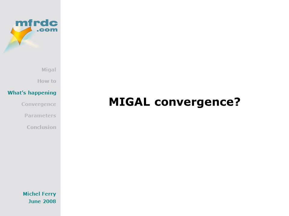 Migal How to What's happening Convergence Parameters Conclusion Michel Ferry June 2008 MIGAL convergence.