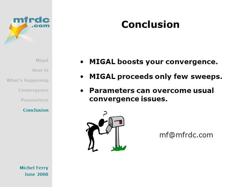 Migal How to What's happening Convergence Parameters Conclusion Michel Ferry June 2008 Conclusion MIGAL boosts your convergence.