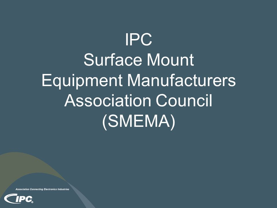 IPC Surface Mount Equipment Manufacturers Association Council (SMEMA)