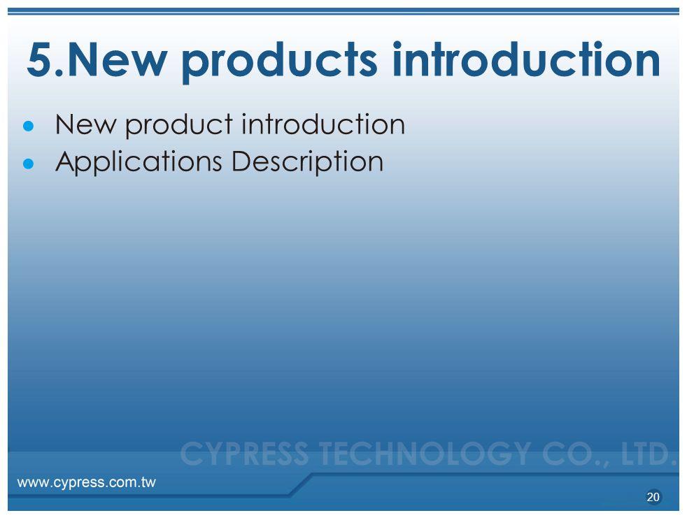 5.New products introduction 20 ●●●● New product introduction Applications Description