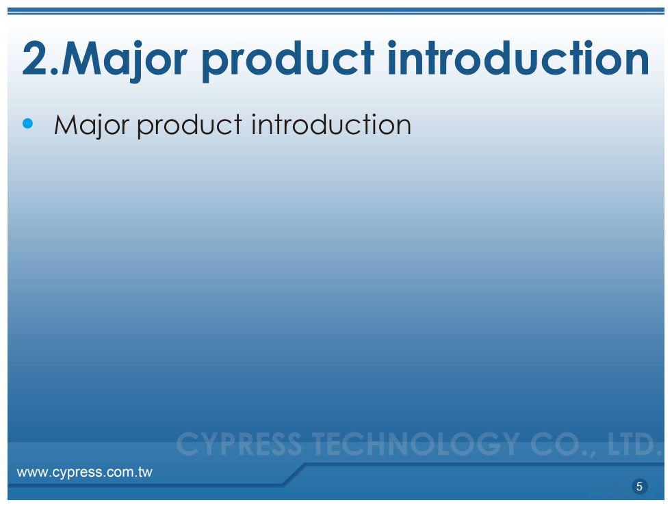 2.Major product introduction 5 ● Major product introduction