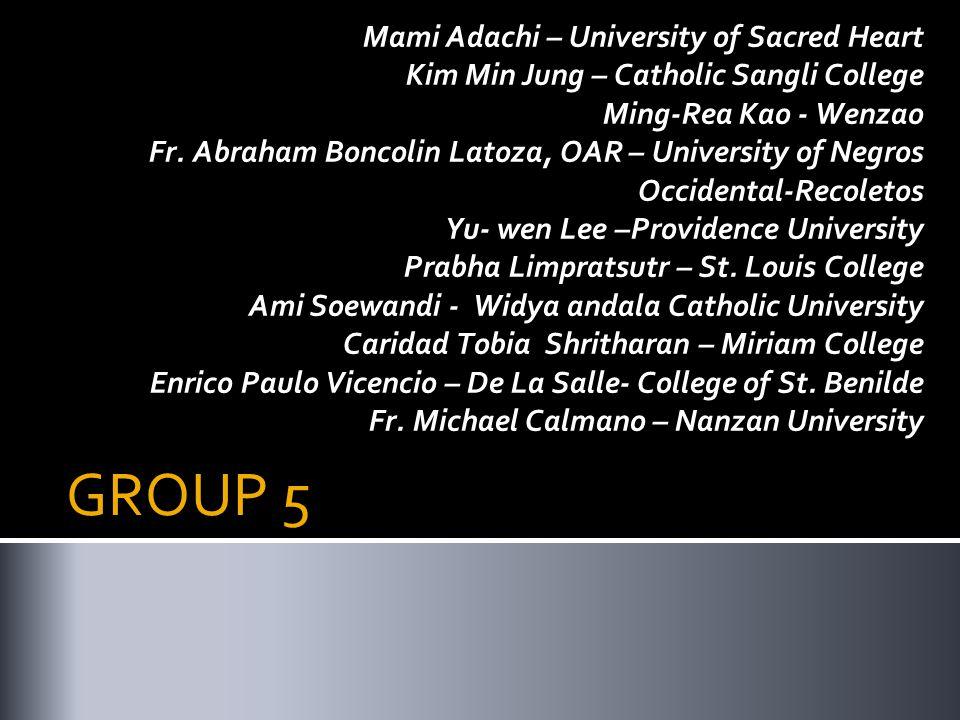 GROUP 5 Mami Adachi – University of Sacred Heart Kim Min Jung – Catholic Sangli College Ming-Rea Kao - Wenzao Fr.