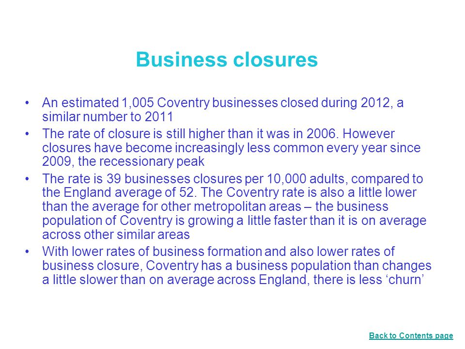 Business closures An estimated 1,005 Coventry businesses closed during 2012, a similar number to 2011 The rate of closure is still higher than it was in 2006.