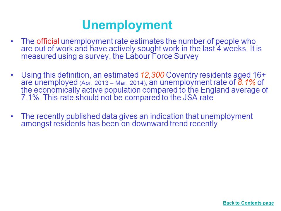 Unemployment The official unemployment rate estimates the number of people who are out of work and have actively sought work in the last 4 weeks.