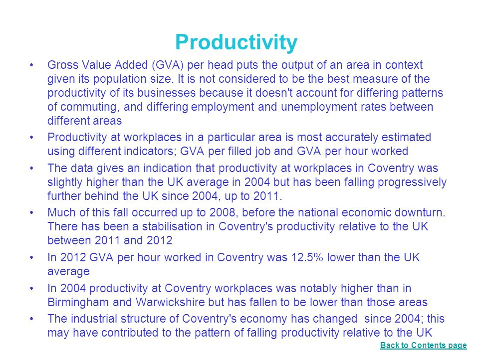 Productivity Gross Value Added (GVA) per head puts the output of an area in context given its population size.